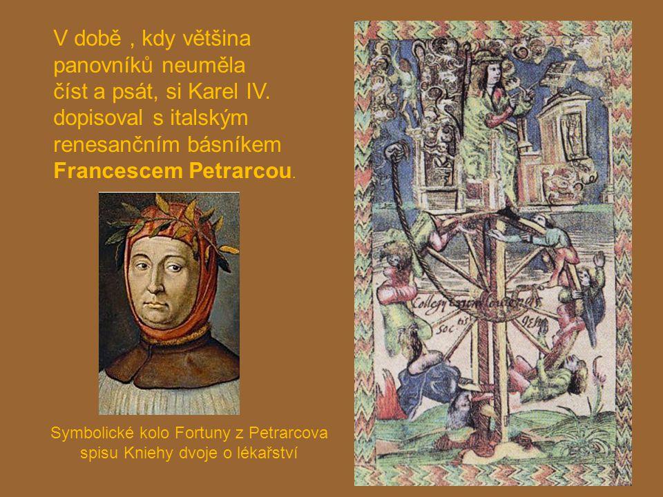 V době, kdy většina panovníků neuměla číst a psát, si Karel IV. dopisoval s italským renesančním básníkem Francescem Petrarcou. Symbolické kolo Fortun