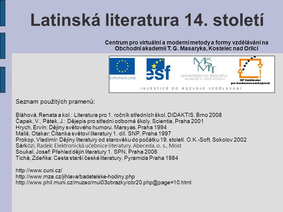 Seznam použitých pramenů: Bláhová, Renata a kol.: Literatura pro 1. ročník středních škol. DIDAKTIS, Brno 2008 Čapek, V., Pátek, J.: Dějepis pro střed