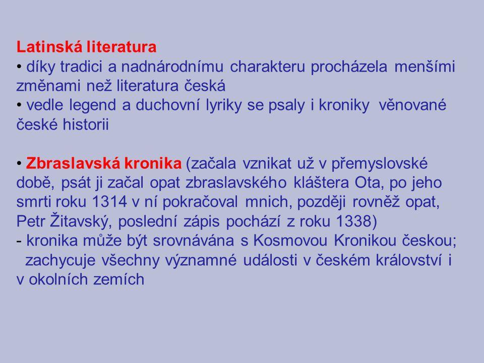 Latinská literatura díky tradici a nadnárodnímu charakteru procházela menšími změnami než literatura česká vedle legend a duchovní lyriky se psaly i k