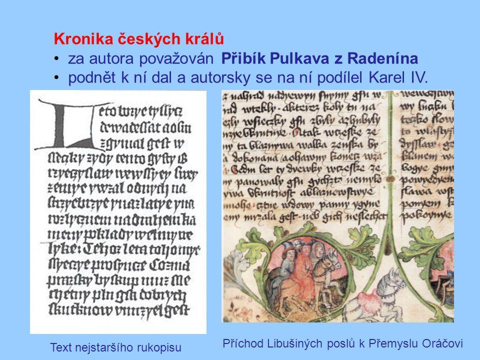 Kronika českých králů za autora považován Přibík Pulkava z Radenína podnět k ní dal a autorsky se na ní podílel Karel IV. Text nejstaršího rukopisu Př