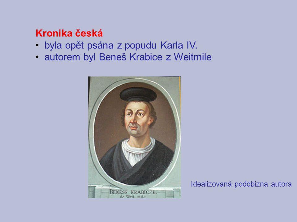 Kronika česká byla opět psána z popudu Karla IV. autorem byl Beneš Krabice z Weitmile Idealizovaná podobizna autora