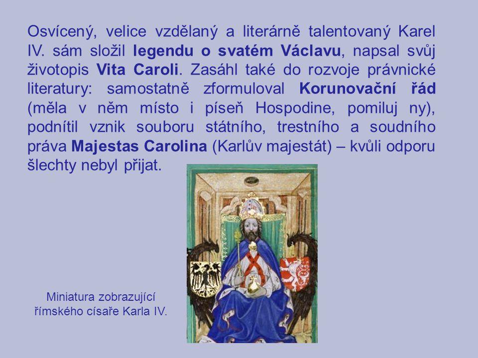 Osvícený, velice vzdělaný a literárně talentovaný Karel IV. sám složil legendu o svatém Václavu, napsal svůj životopis Vita Caroli. Zasáhl také do roz