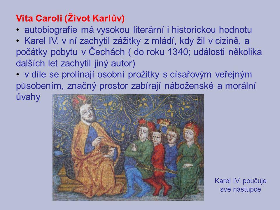 Vita Caroli (Život Karlův) autobiografie má vysokou literární i historickou hodnotu Karel IV. v ní zachytil zážitky z mládí, kdy žil v cizině, a počát