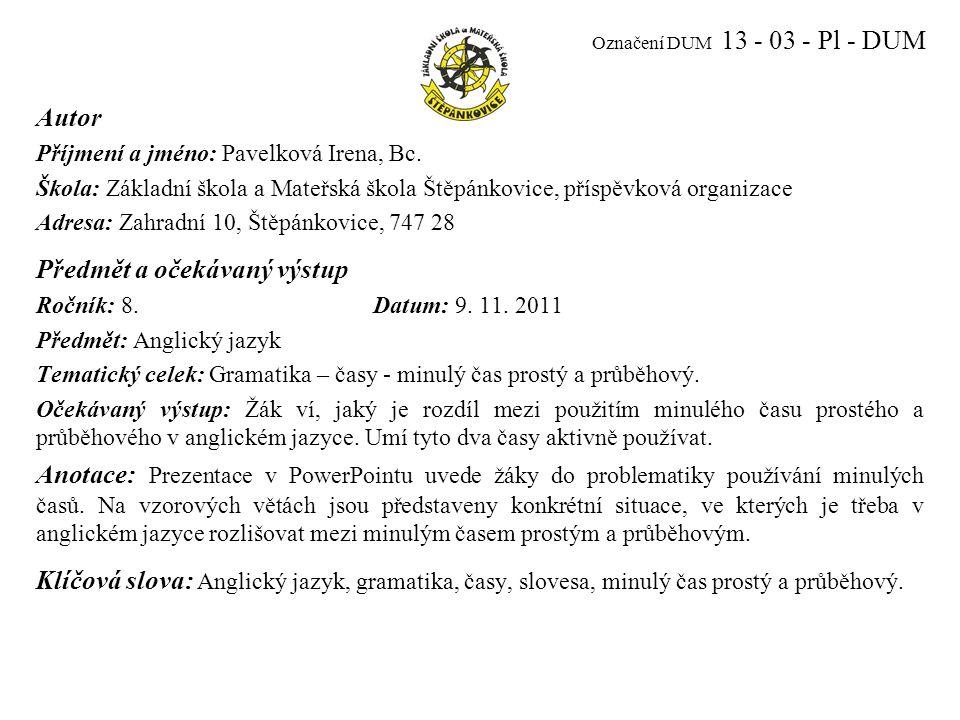 Označení DUM 13 - 03 - Pl - DUM Autor Příjmení a jméno: Pavelková Irena, Bc.