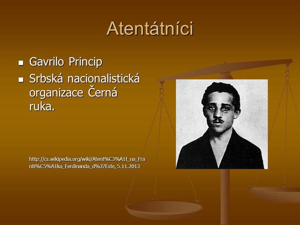 Atentátníci Gavrilo Princip Gavrilo Princip Srbská nacionalistická organizace Černá ruka. Srbská nacionalistická organizace Černá ruka. http://cs.wiki