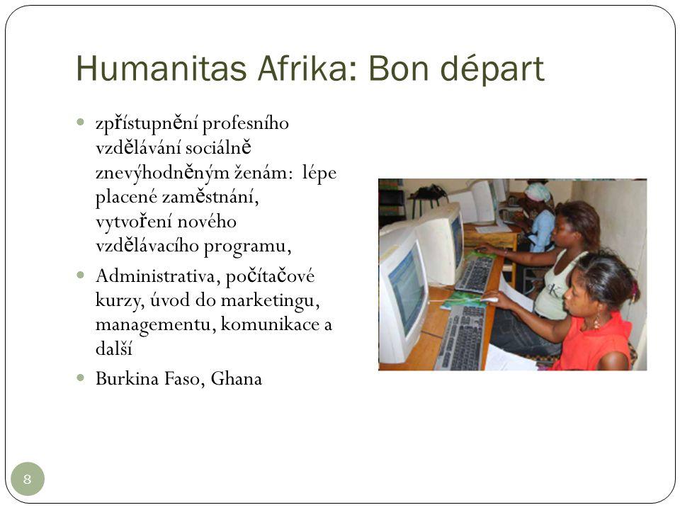 Humanitas Afrika: Bon départ 8 zp ř ístupn ě ní profesního vzd ě lávání sociáln ě znevýhodn ě ným ženám: lépe placené zam ě stnání, vytvo ř ení nového
