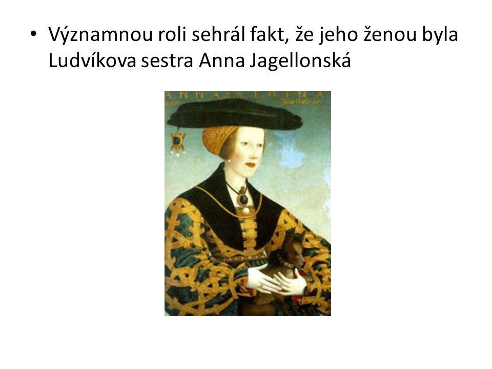 Významnou roli sehrál fakt, že jeho ženou byla Ludvíkova sestra Anna Jagellonská