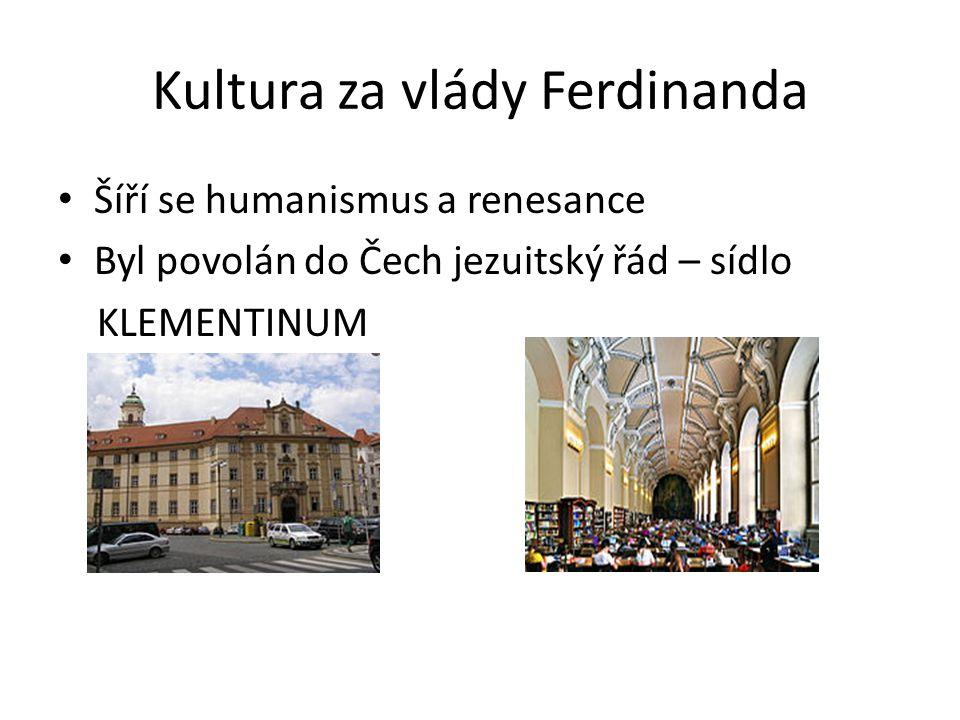 Kultura za vlády Ferdinanda Šíří se humanismus a renesance Byl povolán do Čech jezuitský řád – sídlo KLEMENTINUM