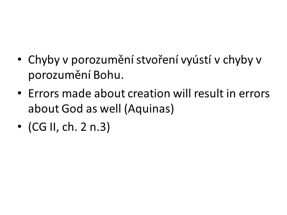 Chyby v porozumění stvoření vyústí v chyby v porozumění Bohu. Errors made about creation will result in errors about God as well (Aquinas) (CG II, ch.