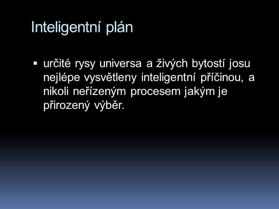 Inteligentní plán  určité rysy universa a živých bytostí josu nejlépe vysvětleny inteligentní příčinou, a nikoli neřízeným procesem jakým je přirozený výběr.