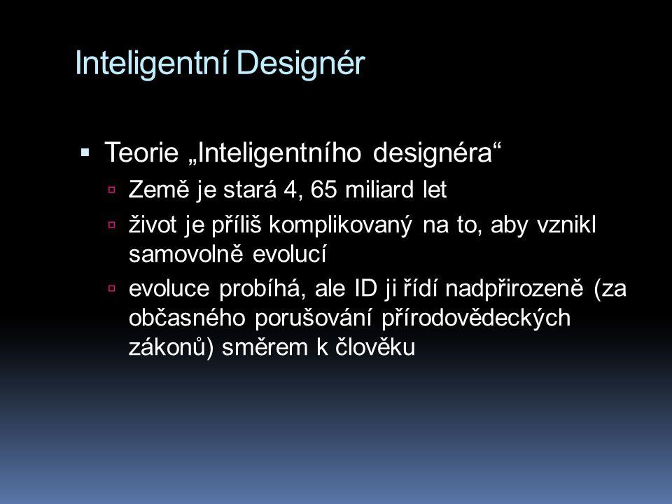 """Inteligentní Designér  Teorie """"Inteligentního designéra  Země je stará 4, 65 miliard let  život je příliš komplikovaný na to, aby vznikl samovolně evolucí  evoluce probíhá, ale ID ji řídí nadpřirozeně (za občasného porušování přírodovědeckých zákonů) směrem k člověku"""
