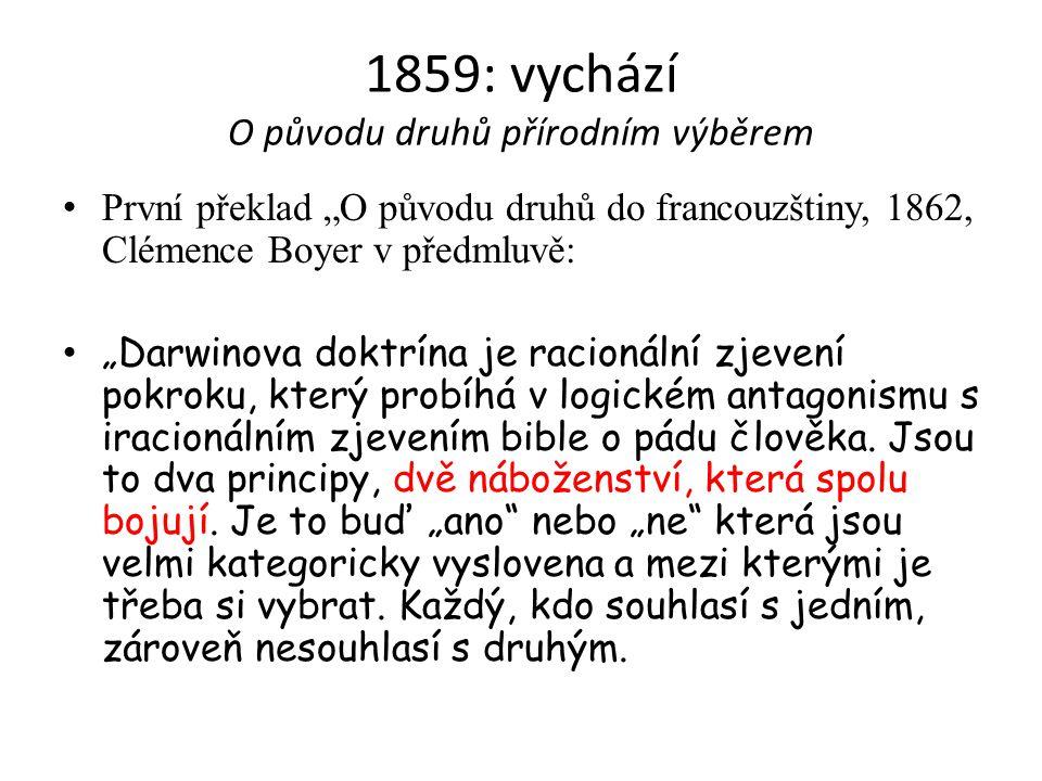 """1859: vychází O původu druhů přírodním výběrem První překlad """"O původu druhů do francouzštiny, 1862, Clémence Boyer v předmluvě: """"Darwinova doktrína j"""