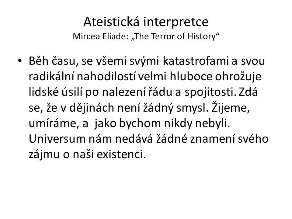 """Ateistická interpretce Mircea Eliade: """"The Terror of History Běh času, se všemi svými katastrofami a svou radikální nahodilostí velmi hluboce ohrožuje lidské úsilí po nalezení řádu a spojitosti."""