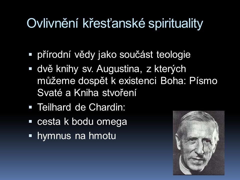Ovlivnění křesťanské spirituality  přírodní vědy jako součást teologie  dvě knihy sv. Augustina, z kterých můžeme dospět k existenci Boha: Písmo Sva