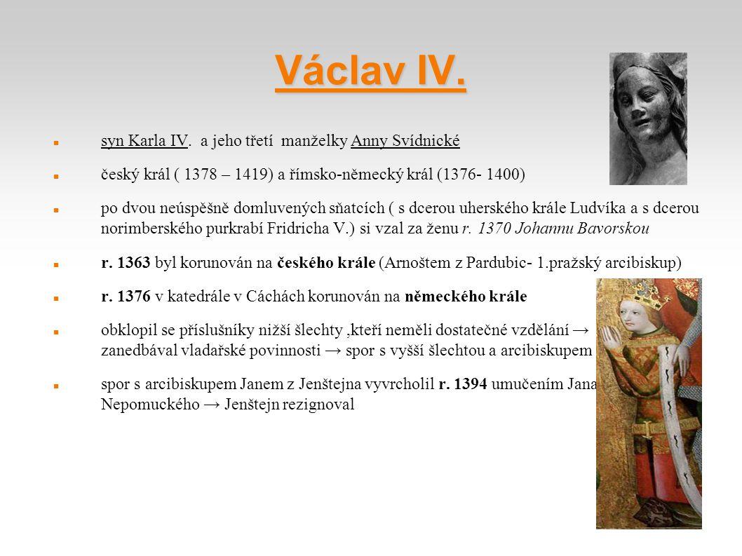 Václav IV. syn Karla IV. a jeho třetí manželky Anny Svídnické český král ( 1378 – 1419) a římsko-německý král (1376- 1400) po dvou neúspěšně domluvený
