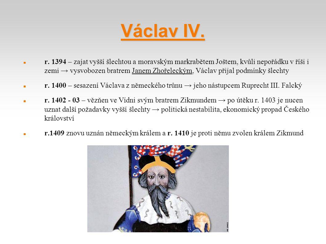 Václav IV. r. 1394 – zajat vyšší šlechtou a moravským markrabětem Joštem, kvůli nepořádku v říši i zemi → vysvobozen bratrem Janem Zhořeleckým, Václav