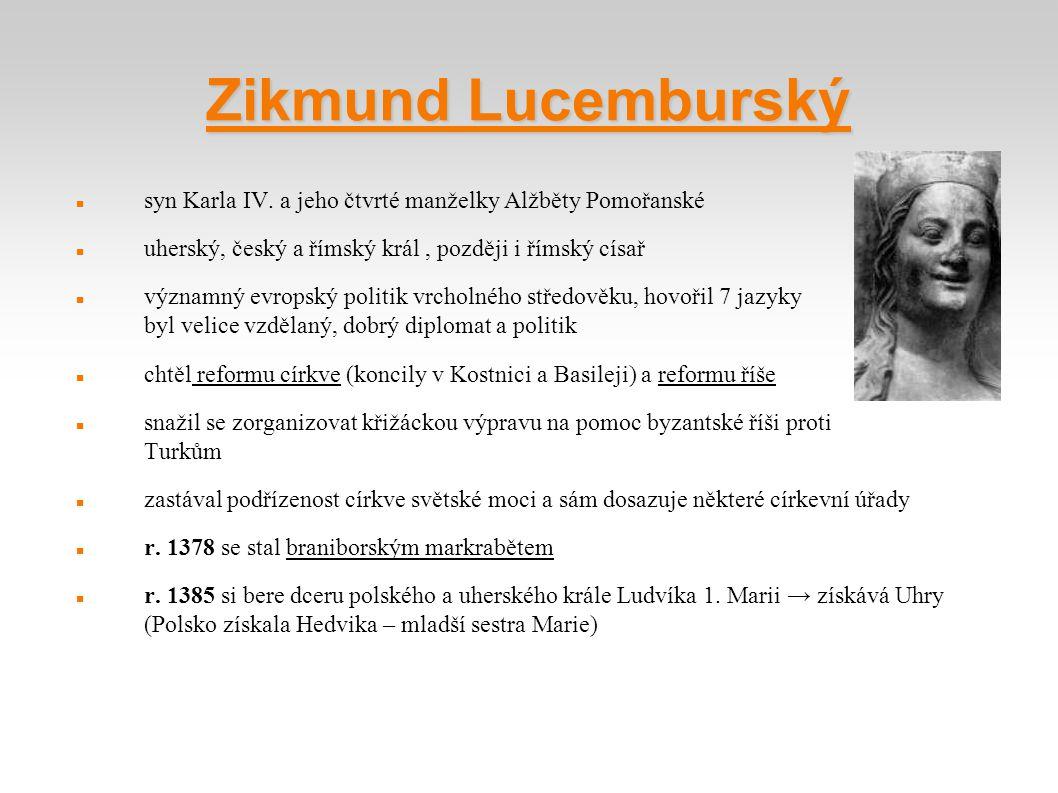 Zikmund Lucemburský syn Karla IV. a jeho čtvrté manželky Alžběty Pomořanské uherský, český a římský král, později i římský císař významný evropský pol