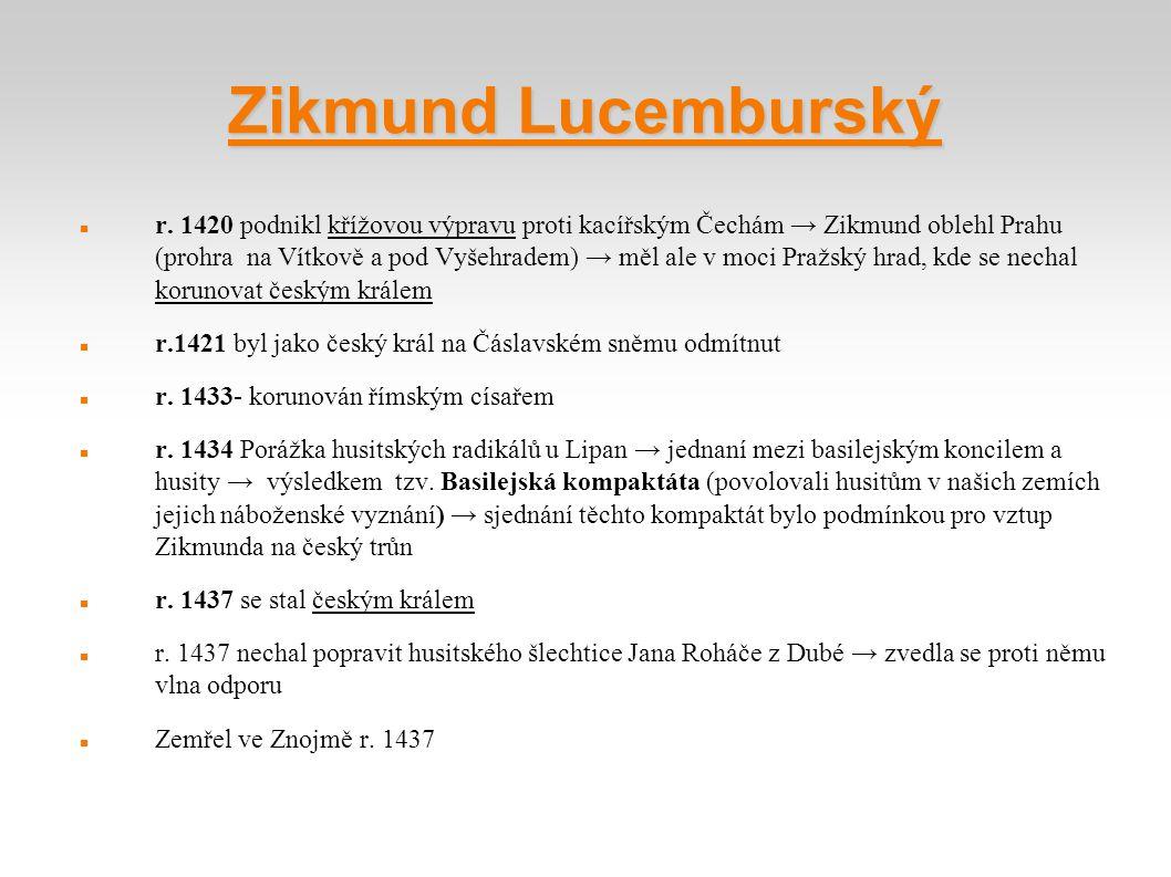 Zikmund Lucemburský r. 1420 podnikl křížovou výpravu proti kacířským Čechám → Zikmund oblehl Prahu (prohra na Vítkově a pod Vyšehradem) → měl ale v mo
