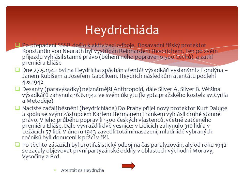  Po přepadení SSSR došlo k aktivizaci odboje. Dosavadní říšský protektor Konstantin von Neurath byl vystřídán Reinhardem Heydrichem. Ten po svém příj