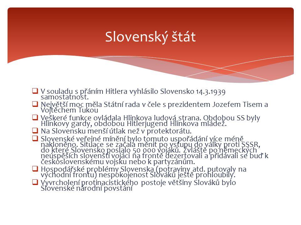  V souladu s přáním Hitlera vyhlásilo Slovensko 14.3.1939 samostatnost.  Největší moc měla Státní rada v čele s prezidentem Jozefem Tisem a Vojtěche