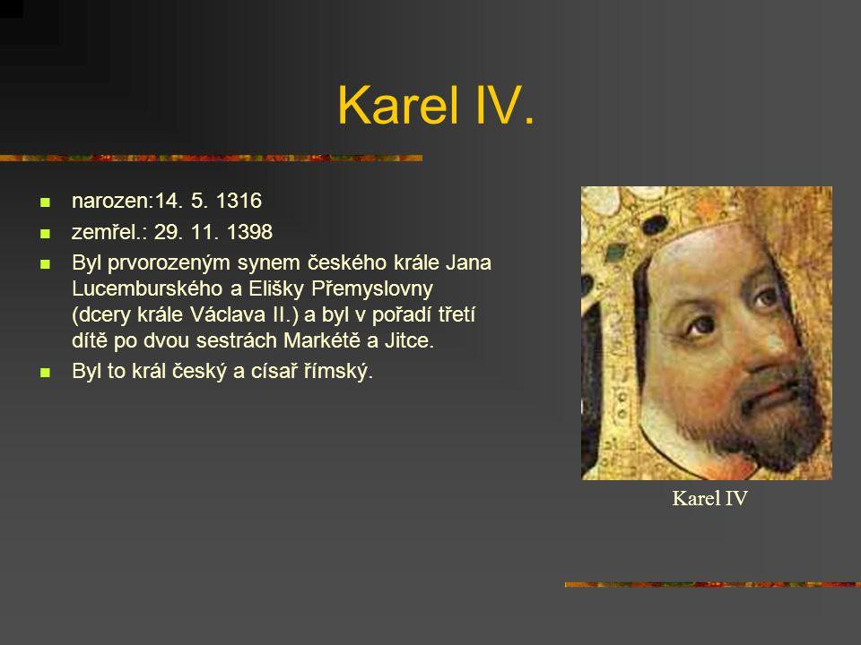 Karel IV.narozen:14. 5. 1316 zemřel.: 29. 11.