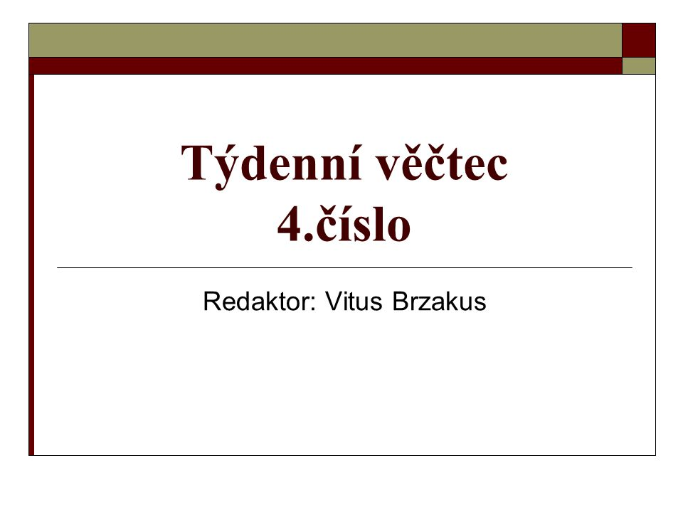 Týdenní věčtec 4.číslo Redaktor: Vitus Brzakus