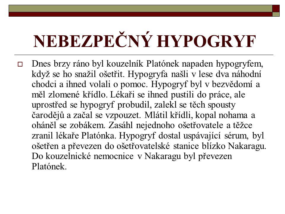 NEBEZPEČNÝ HYPOGRYF  Dnes brzy ráno byl kouzelník Platónek napaden hypogryfem, když se ho snažil ošetřit.