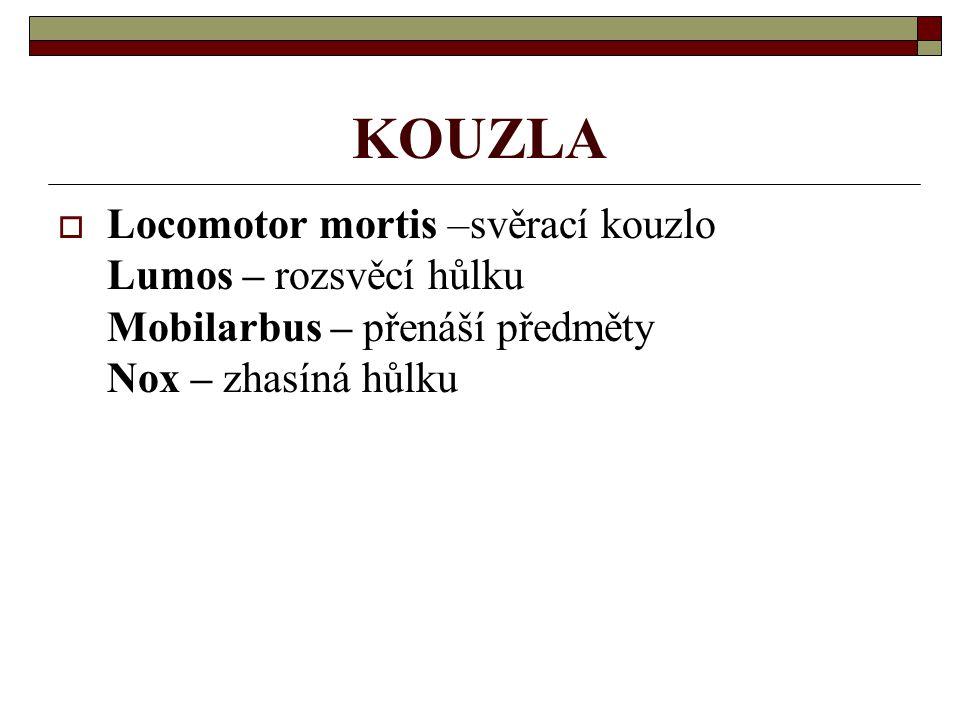 KOUZLA  Locomotor mortis –svěrací kouzlo Lumos – rozsvěcí hůlku Mobilarbus – přenáší předměty Nox – zhasíná hůlku