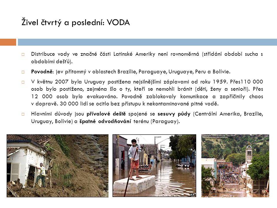 Živel čtvrtý a poslední: VODA  Distribuce vody ve značné části Latinské Ameriky není rovnoměrná (střídání období sucha s obdobími dešťů).