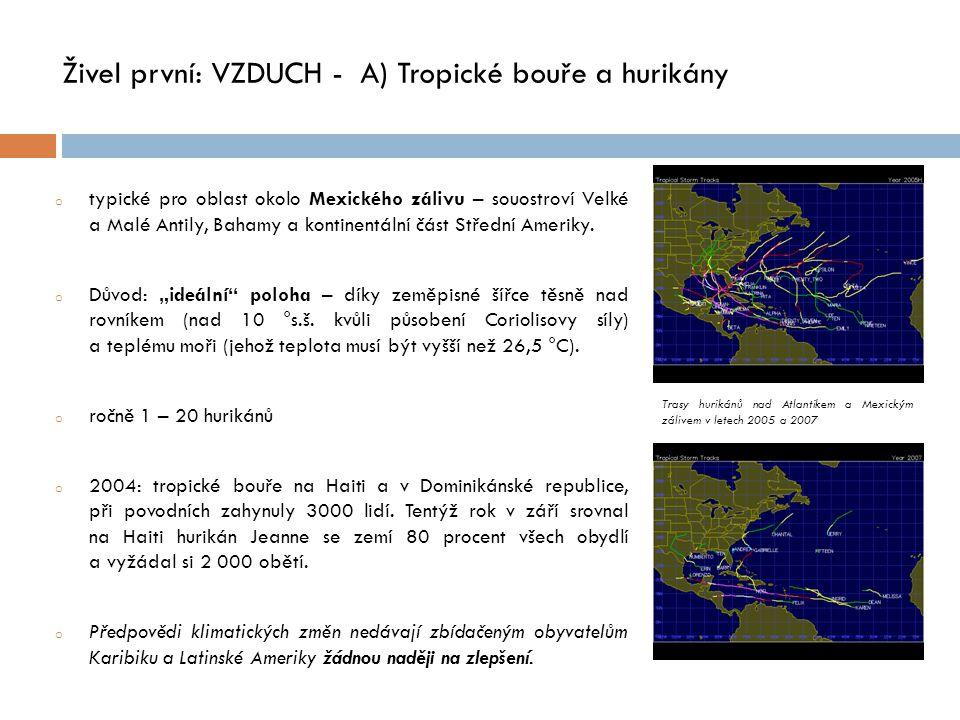 Živel první: VZDUCH - A) Tropické bouře a hurikány o typické pro oblast okolo Mexického zálivu – souostroví Velké a Malé Antily, Bahamy a kontinentální část Střední Ameriky.