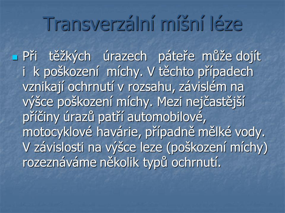 Transverzální míšní léze Při těžkých úrazech páteře může dojít i k poškození míchy. V těchto případech vznikají ochrnutí v rozsahu, závislém na výšce
