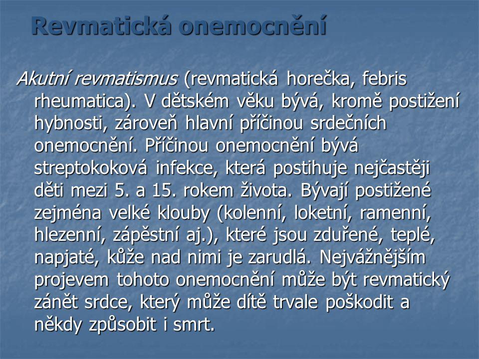 Revmatická onemocnění Revmatická onemocnění Akutní revmatismus (revmatická horečka, febris rheumatica). V dětském věku bývá, kromě postižení hybnosti,