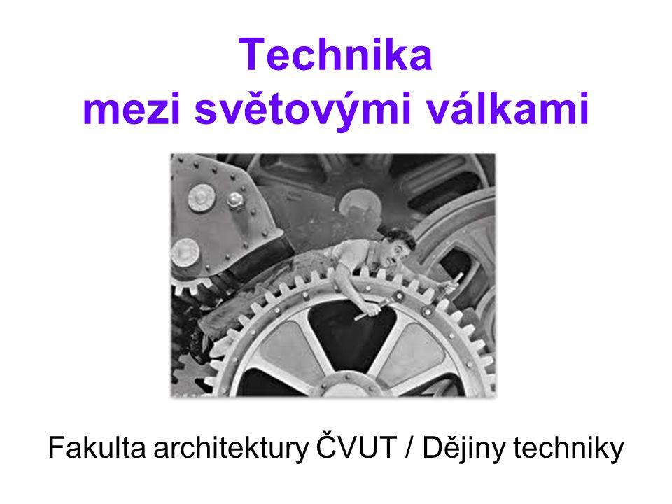 Technika mezi světovými válkami Fakulta architektury ČVUT / Dějiny techniky