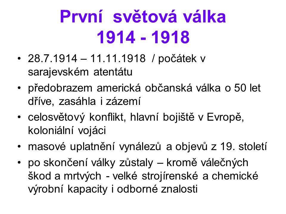 První světová válka 1914 - 1918 28.7.1914 – 11.11.1918 / počátek v sarajevském atentátu předobrazem americká občanská válka o 50 let dříve, zasáhla i