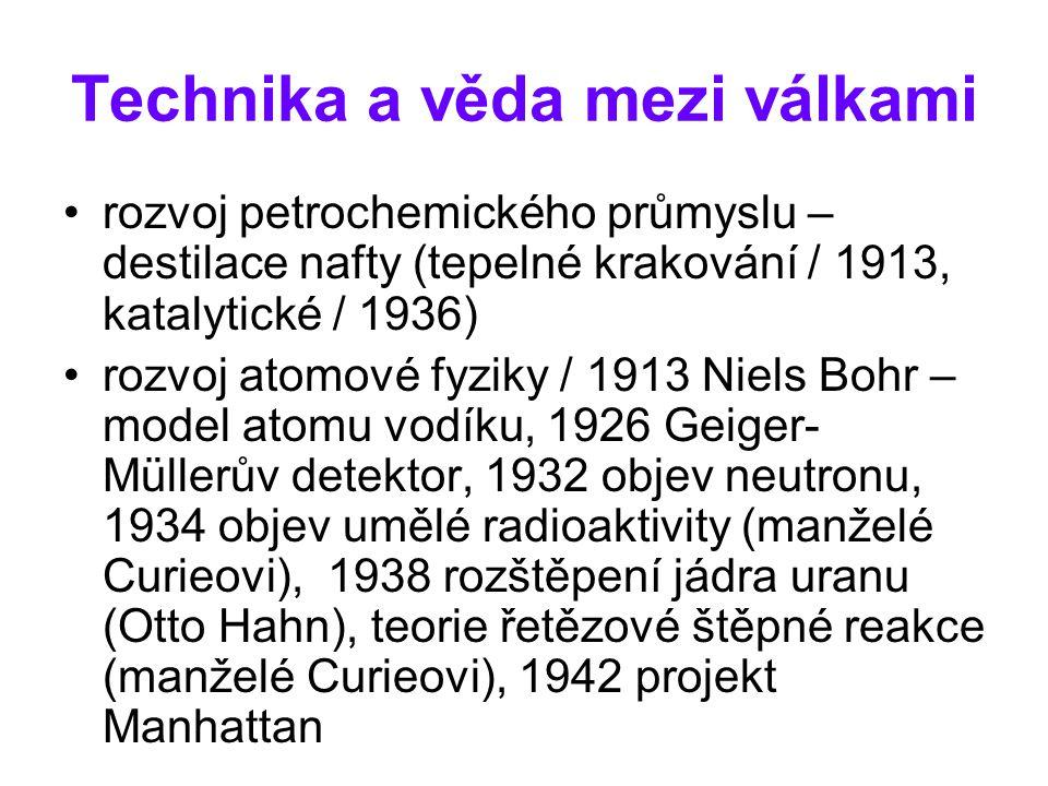 Technika a věda mezi válkami rozvoj petrochemického průmyslu – destilace nafty (tepelné krakování / 1913, katalytické / 1936) rozvoj atomové fyziky /