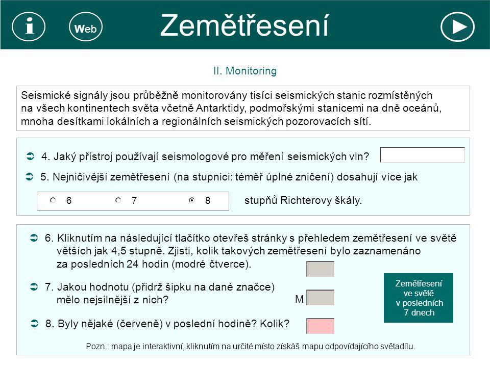 Zemětřesení II. Monitoring  4. Jaký přístroj používají seismologové pro měření seismických vln?  5. Nejničivější zemětřesení (na stupnici: téměř úpl