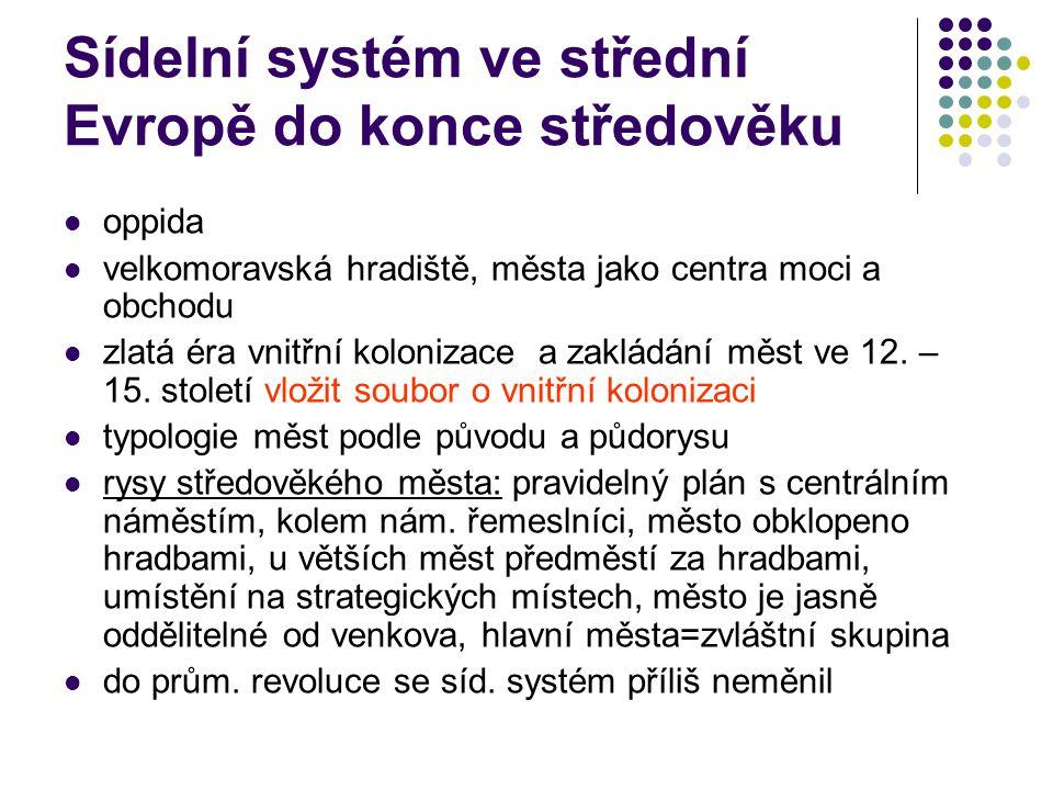 Sídelní systém ve střední Evropě do konce středověku oppida velkomoravská hradiště, města jako centra moci a obchodu zlatá éra vnitřní kolonizace a za