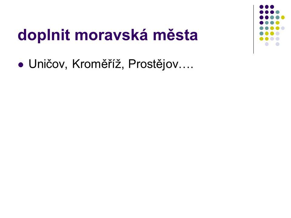 doplnit moravská města Uničov, Kroměříž, Prostějov….