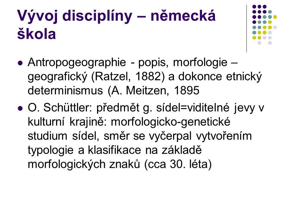 Vývoj disciplíny – německá škola Antropogeographie - popis, morfologie – geografický (Ratzel, 1882) a dokonce etnický determinismus (A. Meitzen, 1895