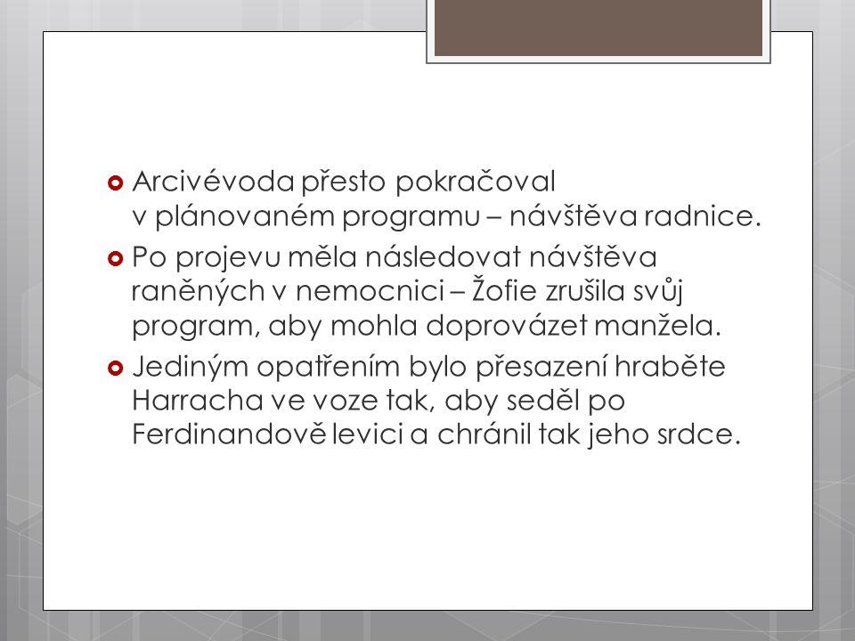  Arcivévoda přesto pokračoval v plánovaném programu – návštěva radnice.  Po projevu měla následovat návštěva raněných v nemocnici – Žofie zrušila sv
