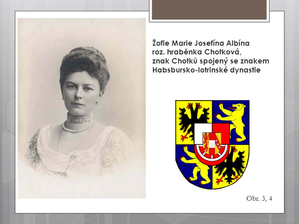 Žofie Marie Josefína Albína roz. hraběnka Chotková, znak Chotků spojený se znakem Habsbursko-lotrinské dynastie Obr. 3, 4