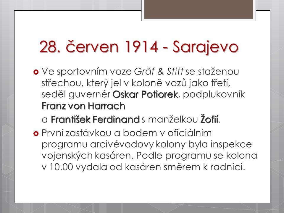 28. červen 1914 - Sarajevo Oskar Potiorek Franz von Harrach  Ve sportovním voze Gräf & Stift se staženou střechou, který jel v koloně vozů jako třetí