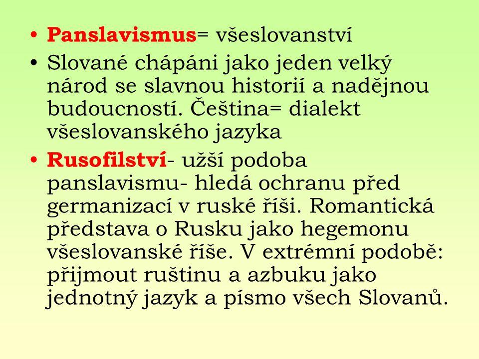 Panslavismus = všeslovanství Slované chápáni jako jeden velký národ se slavnou historií a nadějnou budoucností. Čeština= dialekt všeslovanského jazyka