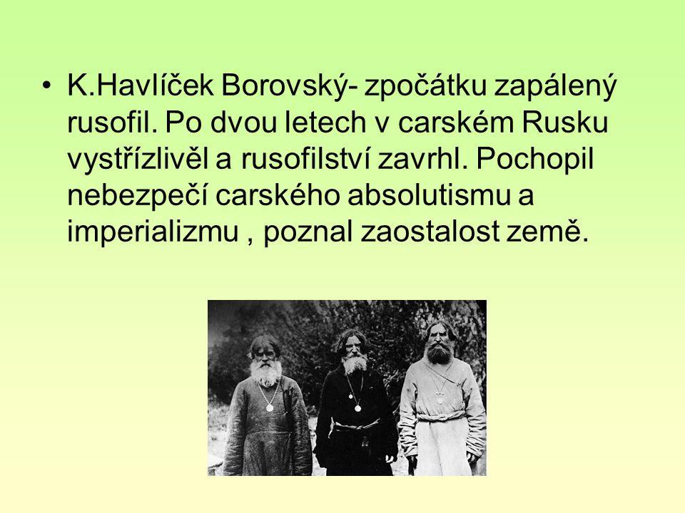 K.Havlíček Borovský- zpočátku zapálený rusofil. Po dvou letech v carském Rusku vystřízlivěl a rusofilství zavrhl. Pochopil nebezpečí carského absoluti