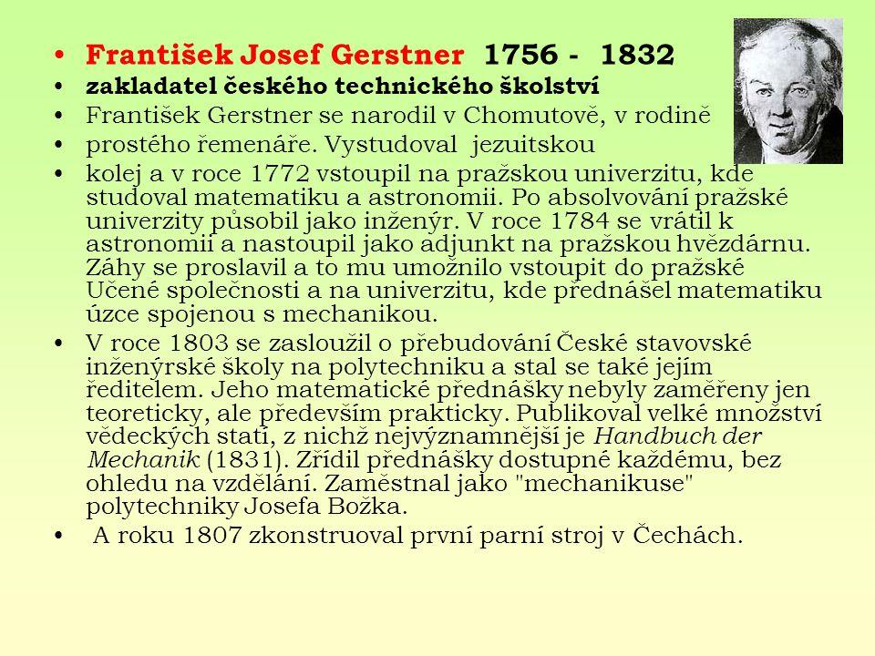 František Josef Gerstner 1756 - 1832 zakladatel českého technického školství František Gerstner se narodil v Chomutově, v rodině prostého řemenáře. Vy