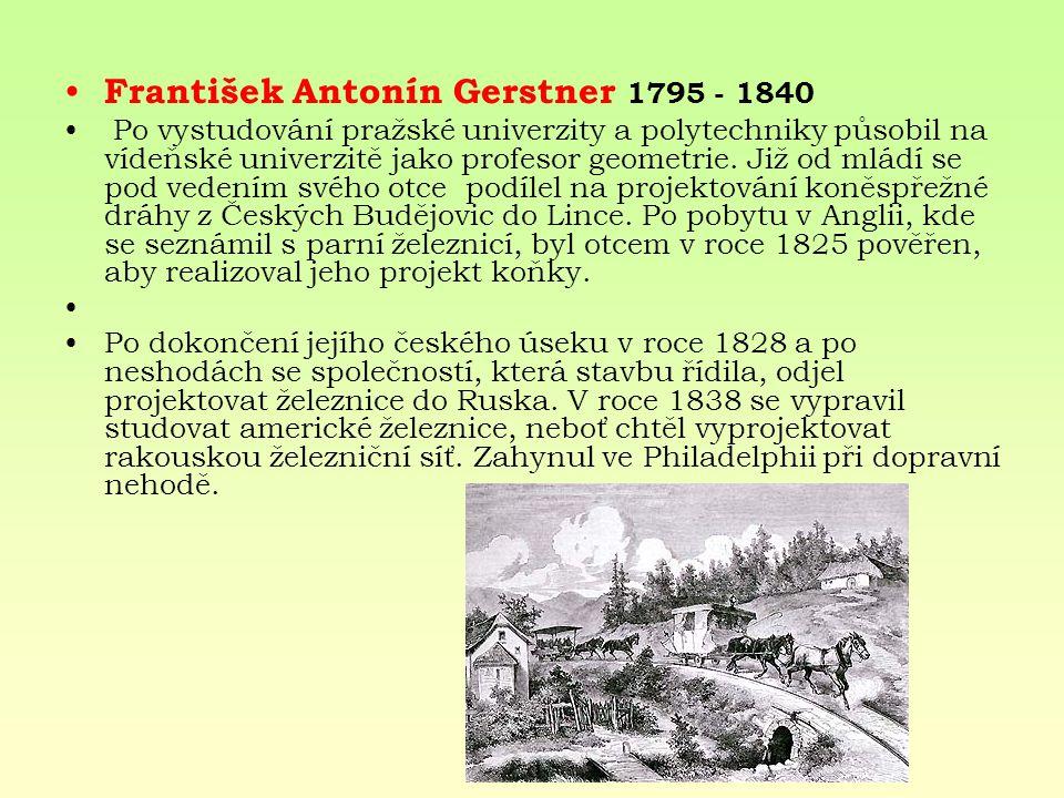 František Antonín Gerstner 1795 - 1840 Po vystudování pražské univerzity a polytechniky působil na vídeňské univerzitě jako profesor geometrie. Již od