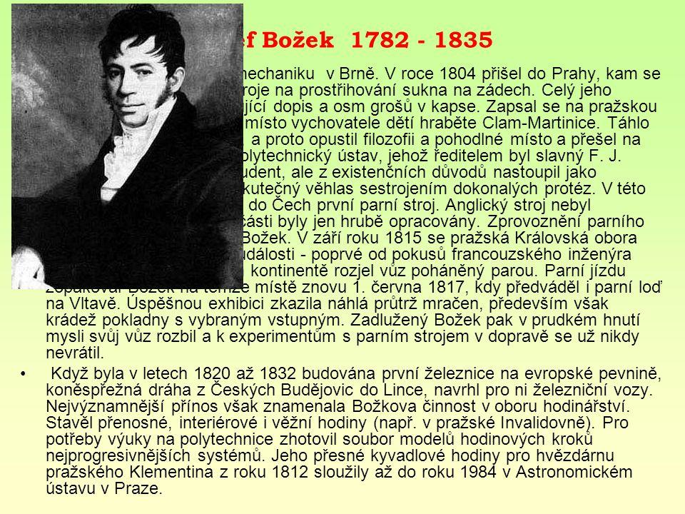 Josef Božek 1782 - 1835 Studoval matematiku a mechaniku v Brně. V roce 1804 přišel do Prahy, kam se vydal pěšky s modelem stroje na prostřihování sukn
