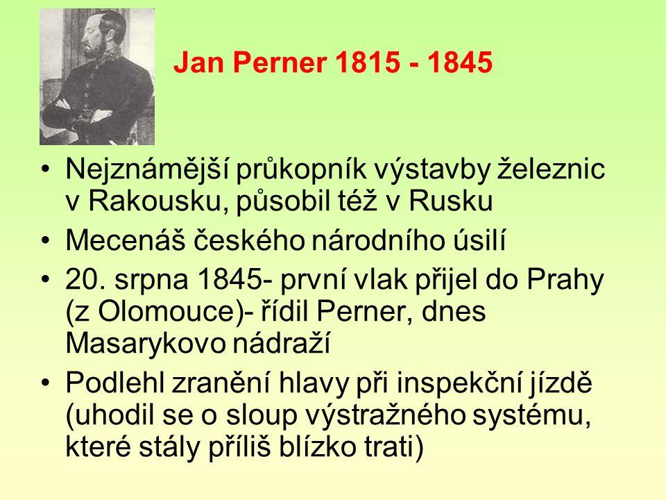 Jan Perner 1815 - 1845 Nejznámější průkopník výstavby železnic v Rakousku, působil též v Rusku Mecenáš českého národního úsilí 20. srpna 1845- první v
