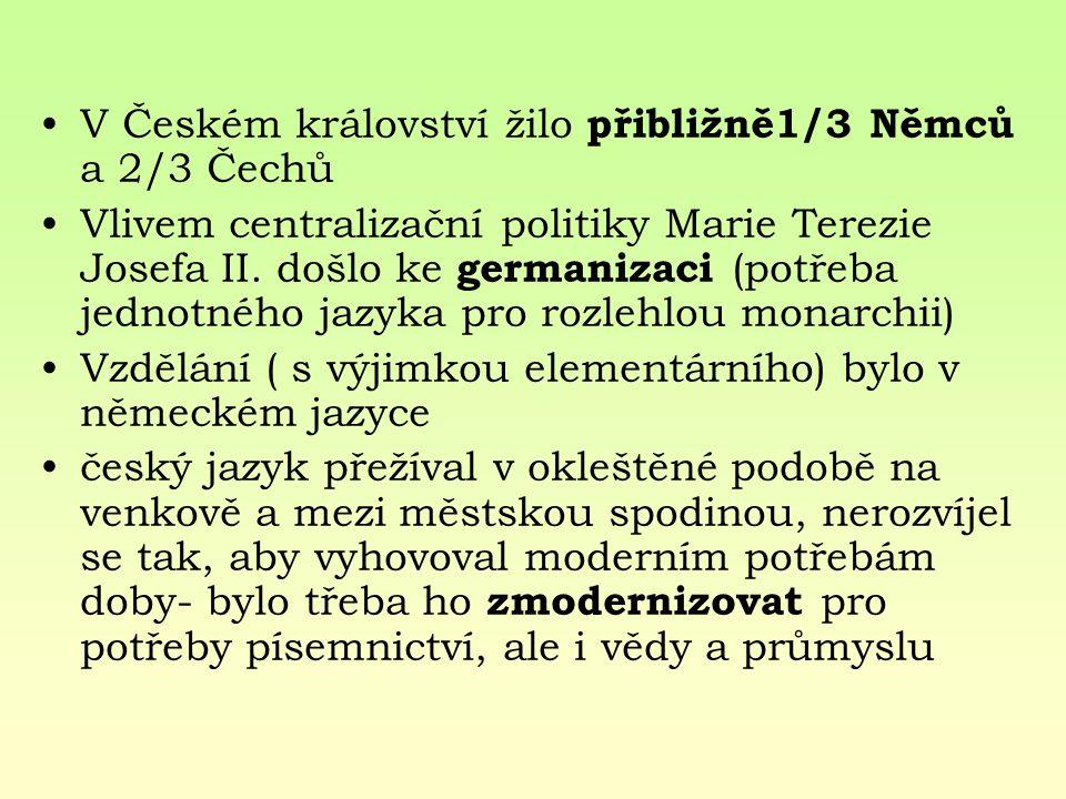 V Českém království žilo přibližně1/3 Němců a 2/3 Čechů Vlivem centralizační politiky Marie Terezie Josefa II. došlo ke germanizaci (potřeba jednotnéh