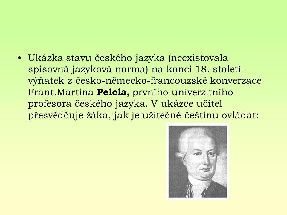 Ukázka stavu českého jazyka (neexistovala spisovná jazyková norma) na konci 18. století- výňatek z česko-německo-francouzské konverzace Frant.Martina